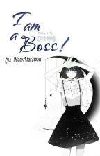 [Fanfiction] (Xử Nữ) I Am a Boss! by BlackStar2808