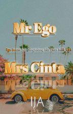 Mr Ego Mrs Cinta✔ by AmelinaLyn