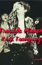 Trouble Maker Kim Taehyung [NC21+] by monicbeone