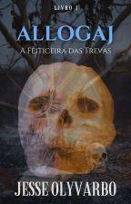 Allogaj - Vol.1 - A Feiticeira das Trevas  #thebetter2018 - (Não Revisado) by Olyvarbo