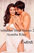 (Forbidden Short Stories 2) ❤️ACANTHA RILEY❤️ by endredi