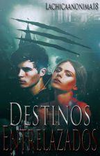 Destinos Entrelazados © by LaChicaAnonima18