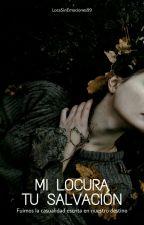 Mi locura, tu salvación by LocaSinEmociones99