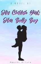 His Childish Girl; Her Bully Boy - COMPLETED by BlueBreeze18