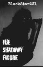 The Shadowy Figure... by BlackStar231