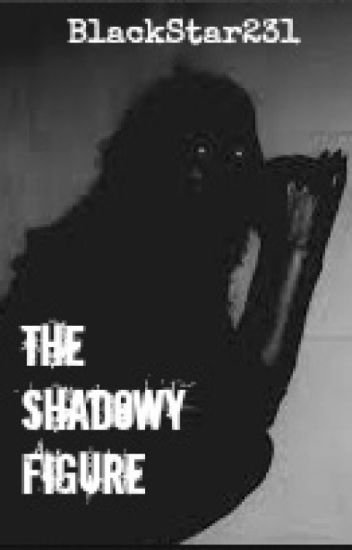 The Shadowy Figure...