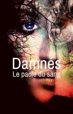 Damnés - Le Pacte Du Sang - TOME II  (TERMINÉ) by Lilany60
