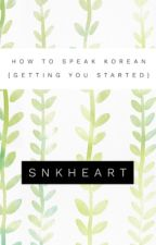 {How to Speak Korean} (Getting You Started) by SnKHeart