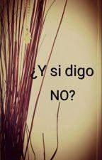 ¿Y si digo NO? by Nicole0123987