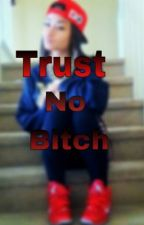 Trust No Bitch by Dynajasia_Monique