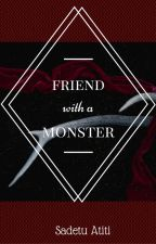 Friend with a monster by SadetuAtiti