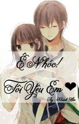 Ê Nhóc!Tôi Yêu Em ❤️