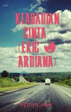 KEABADIAN CINTA  (ERIC & ARDIANA) by myn_eqie