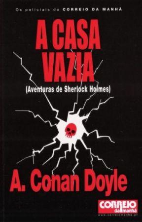 A casa vazia - Arthur Conan Doyle - A casa vazia - Wattpad