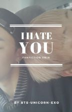 I Hate You | Vmin | by BTS-Unicorn-EXO