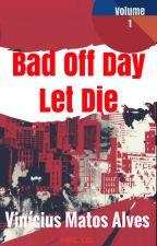 Bad Off Day Let Die by BettencourtMuniz
