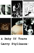 A Baby Of Yours ~Larry Stylinson~ by laubabestylinson