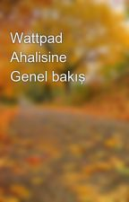 Wattpad Ahalisine Genel bakış by BilinmeyenBirAnti