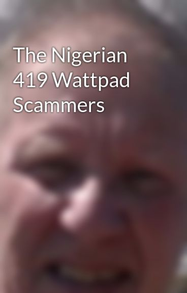 The Nigerian 419 Wattpad Scammers by g6ypk1