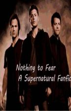Nothing to Fear, A Supernatural Fanfic by RoadSoFar67