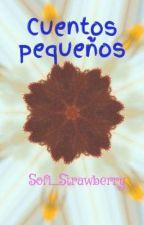 Cuentos pequeños by Sofi_Strawberry