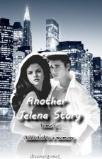 "Another Jelena Story - Tome III ""Addicted to a memory"". by dreamergomez_"
