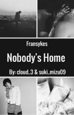 Nobody's Home - (Fransykes) by cloud_3