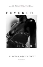 Fevered Heart: A Mayan Love Story by DuragLenny