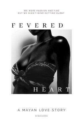 Fevered Heart: A Mayan Love Story by Still_Around