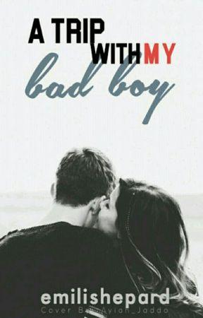 A Trip With My Bad Boy by emilishepard