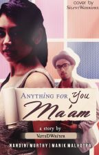 Anything For You Ma'am by VatsDWriter