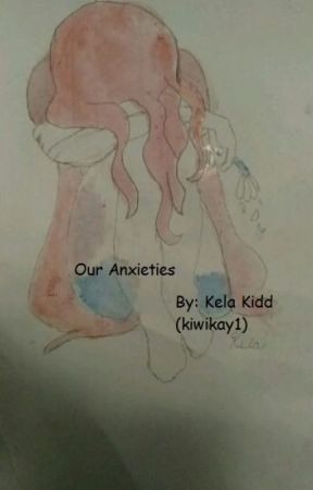 Our Anxieties by kiwikay1