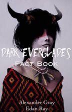 Dark Everglades: Fact Book by DarkEvergladers