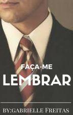 FAÇA-ME LEMBRAR by GabrielleFreitas1