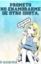 Prometo no enamorarme de otro idiota. by inlovewithyou8
