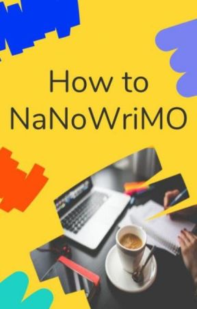 How to NaNoWriMo by WattNaNo