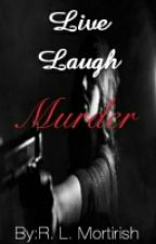 Live. Laugh. Murder.  (The Complete Book) by Mortirish