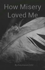 How Misery Loved Me (Ryden) by forgetregret2132