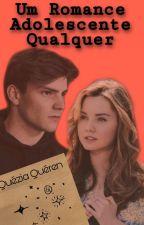 Um Romance Adolescente Qualquer (EM REVISÃO) by f_quimera