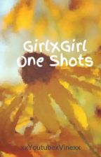 GirlXGirl One Shots by Y0ungGxd