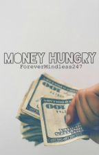 Money Hungry by ForeverMindless247