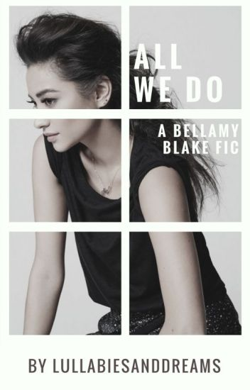 All We Do ↠ Bellamy Blake