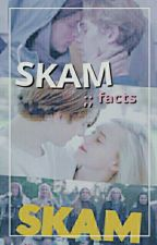 SKAM ;; facts by satuxrno
