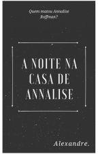 A Noite na Casa de Annalise by UmMeroLeitor