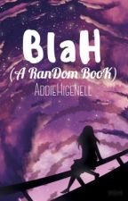 Blah by AddieHigenell
