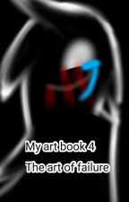My art book 4: The art of failing by Gamingerve31