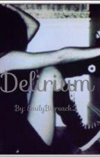 Delirium by My_unforgiven_wolves