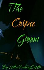 The Corpse Groom (DirkJake) by 2olluxFuckiingCaptor