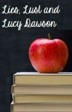 Lies, Lust and Lucy Dawson by youmakemefeelsoalive