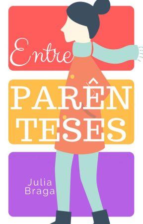 Entre Parênteses [Em breve] by JuliaBT